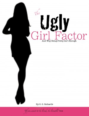The Ugly Girl Factor And Why Being Pretty Isn't Enough by G.G. Richards from Bookbaby in Romance category