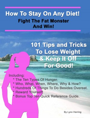 How To Stay On Any Diet! Fight The Fat Monster & Win! 101 Tips And Tricks To Help You Lose Weight And Keep It Off. by Lynn Herring from Bookbaby in Family & Health category