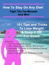 How To Stay On Any Diet! Fight The Fat Monster & Win! 101 Tips And Tricks To Help You Lose Weight And Keep It Off. by Lynn Herring from  in  category