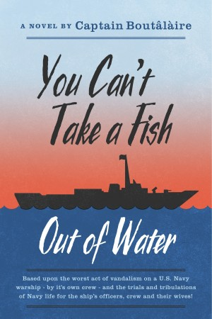 You Can't Take a Fish Out of Water  by Captain Boutâlàire from Bookbaby in True Crime category