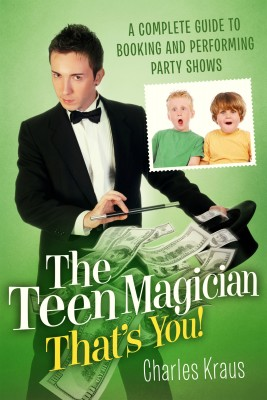 The Teen Magician - That's You! A Complete Guide to Booking and Performing Party Shows by Charles Kraus from Bookbaby in General Academics category