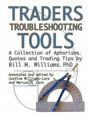 Traders Troubleshooting Tools A Collection Of Aphorisms, Quotes And Trading Trips By Bill M. Williams Phd by Bill M. Williams PhD from Bookbaby in Business & Management category