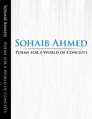 Poems for a World of Conceits  by Sohaib Ahmed from Bookbaby in General Novel category
