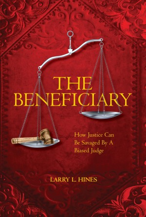 The Beneficiary How Justice Can Be Savaged By A Biased Judge by Larry Hines from Bookbaby in General Novel category