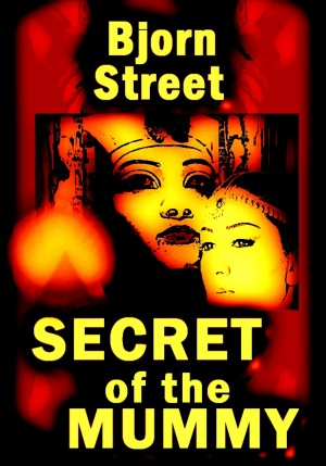 Secret of the Mummy  by Bjorn Street from Bookbaby in Romance category
