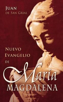 Nuevo Evangelio de María Magdalena  by Juan de San Grial from Bookbaby in Religion category