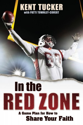 In the Red Zone A Game Plan for How to Share Your Faith by Kent Tucker from Bookbaby in Religion category