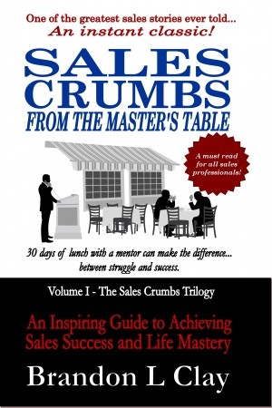 Sales Crumbs From The Master's Table An Inspiring Guide to Achieving Sales Success and Life Mastery by Brandon L Clay from Bookbaby in Business & Management category