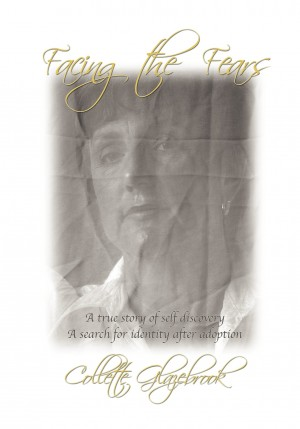 Facing the Fears A True Story Of Self Discovery ... A Search For Identity After Adoption by Collette Glazebrook from Bookbaby in Autobiography & Biography category