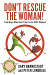 Don't Rescue the Woman! Five Ways Men Ruin Their Lives With Women by Peter Lonsdale from  in  category