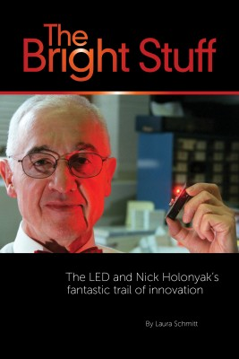 The Bright Stuff The LED And Nick Holonyak's Fantastic Trail Of Innovation by Laura Schmitt from Bookbaby in Science category