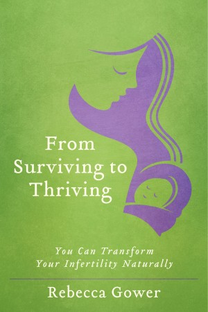 From Surviving to Thriving: You Can Transform Your Infertility Naturally  by Rebecca Gower from Bookbaby in Family & Health category