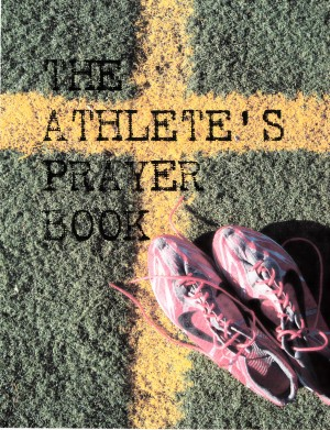 The Athlete's Prayer Book Prayers on the Field of Faith by An Athlete of Faith from Bookbaby in Religion category