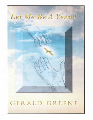 Let Me Be A Vessel by Gerald Greene from Bookbaby in Religion category