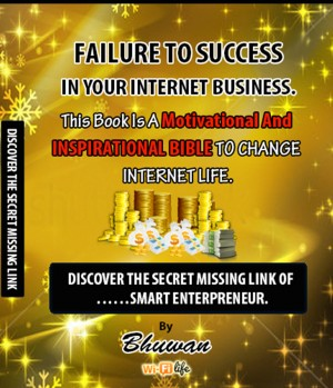 Failure to Success in Your Internet Business Discover the Secret Missing Link by Bhuwan from Bookbaby in Engineering & IT category