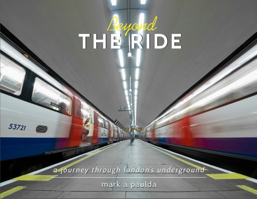 Beyond the Ride A Journey Through London's Underground by Mark A Paulda from Bookbaby in General Novel category