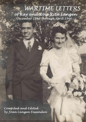Wartime Letters Of Ray And Rose Rita Langen December 1944 through April 1946 by Joan Langen Fessenden from  in  category