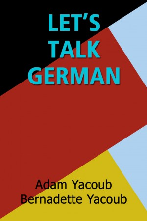 Let's Talk German  by Adam Yacoub from Bookbaby in General Academics category