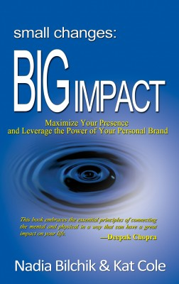 Small Changes: Big Impact - Maximize Your Presence and Leverage the Power of Your Personal Brand by Nadia Bilchik from  in  category