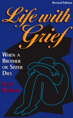 Life With Grief When a Brother or Sister Dies by Scott Mastley from Bookbaby in Family & Health category