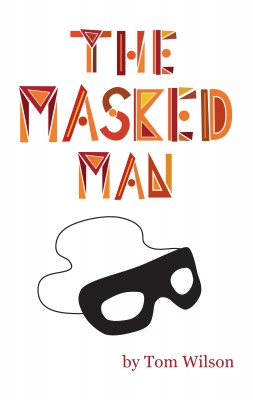 The Masked Man A Memoir And Fantasy Of Hollywood by Tom Wilson from Bookbaby in General Academics category