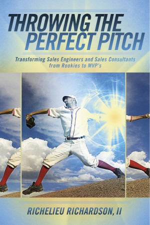 Throwing The Perfect Pitch Transforming Sales Engineers and Sales Consultants from Rookies to MVP's by Richelieu Richardson II from Bookbaby in Business & Management category