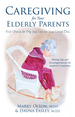 Caregiving for Your Elderly Parents Real Stories to Help You Care for Your Loved Ones by Marky Olson from Bookbaby in Family & Health category