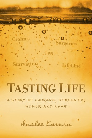 Tasting Life A Story Of Courage, Strength, Humor And Love In The Face Of A Chronic Illness by InaLee Koonin from Bookbaby in Autobiography & Biography category