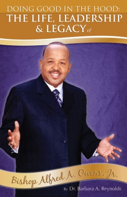 Doing Good In The Hood The Life, Leadership, & Legacy of Bishop Alfred A. Owens, Jr. by Dr. Barbara A. Reynolds from  in  category