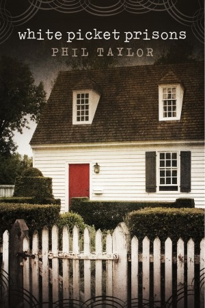 White Picket Prisons  by Phil Taylor from Bookbaby in General Novel category