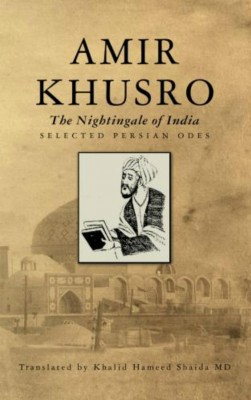 Amir Khusro, The Nightingale of India Selected Persian Odes by Khalid Hameed Shaida, MD from Bookbaby in General Novel category