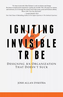 Igniting the Invisible Tribe Designing An Organization That Doesn't Suck by Josh Allan Dykstra from Bookbaby in Business & Management category