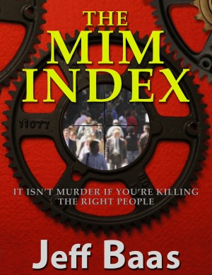 The MIM Index - It Isn't Murder If You're Killing The Right People by Jeff Baas from Bookbaby in General Novel category