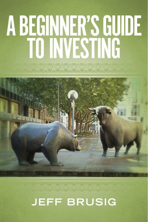 A Beginner's Guide To Investing  by Jeff Brusig from Bookbaby in Finance & Investments category