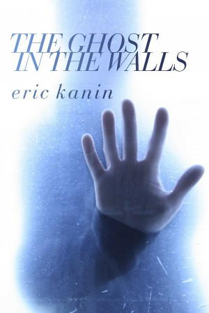 The Ghost in the Walls  by Eric Kanin from Bookbaby in General Novel category