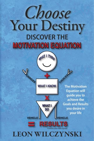 Choose Your Destiny (Discover The Motivation Equation)  by Leon Wilczynski from Bookbaby in Lifestyle category