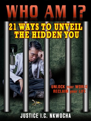 Who Am I? 21 Ways To Unveil the Hidden You by Justice I.C. Nkwocha from Bookbaby in Lifestyle category