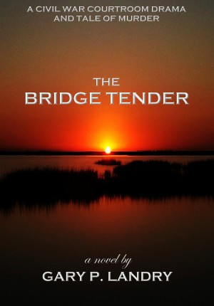 The Bridge Tender  by Gary P. Landry from Bookbaby in General Novel category