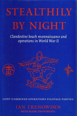 Stealthily by Night - COPP (Combined Operations Pilotage Parties) Clandestine Beach Reconnaissance And Operations In World War II by Ian Trenowden from Bookbaby in History category