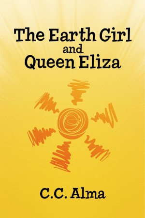 The Earth Girl and Queen Eliza  by C. C. Alma from Bookbaby in General Novel category