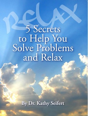 5 Secrets to Help You Solve Problems and Relax by Dr. Kathy Seifert from Bookbaby in Business & Management category