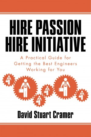 Hire Passion, Hire Initiative A Practical Guide for Getting the Best Engineers Working for You by David Stuart Cramer from Bookbaby in Business & Management category