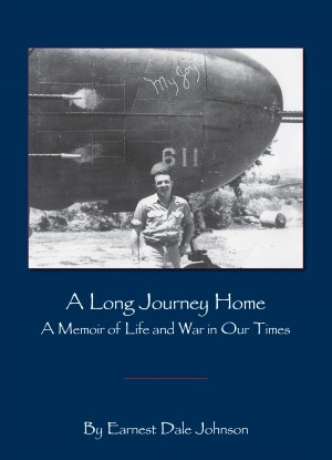 A Long Journey Home A Memoir of Life and War in Our Times by Earnest Dale Johnson from Bookbaby in Autobiography & Biography category