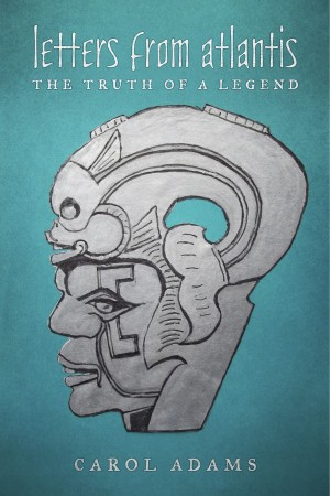 Letters from Atlantis The Truth of a Legend by Carol Adams from Bookbaby in General Novel category