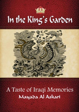 In the King's Garden A Taste of Iraqi Memories by Mayada Al Askari from Bookbaby in Autobiography & Biography category