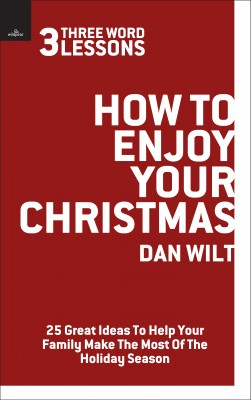How To Enjoy Your Christmas (3 Word Lessons) 25 Great Ideas To Help Your Family Make The Most Of The Holiday Season by Dan Wilt from Bookbaby in Family & Health category