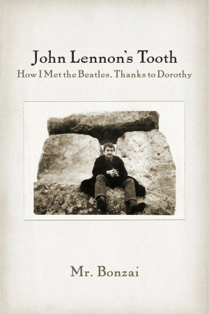 John Lennon's Tooth How I Met the Beatles, Thanks to Dorothy by Mr. Bonzai from Bookbaby in General Academics category