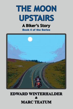 The Moon Upstairs: A Biker's Story (Book 4 in the Series)  by Edward Winterhalder from Bookbaby in General Novel category