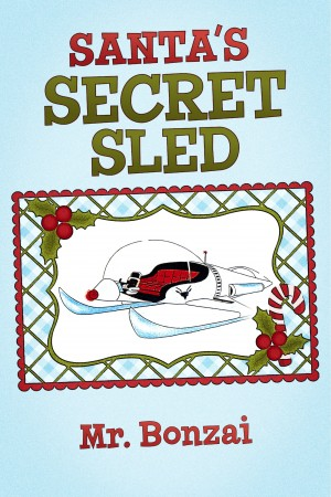 Santa's Secret Sled  by Mr. Bonzai from Bookbaby in General Novel category