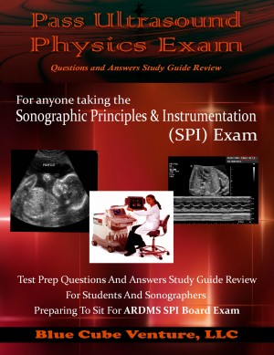 Pass Ultrasound Physics Exam Questions and Answers Study Guide Review  by Mansoor Khan from Bookbaby in General Novel category